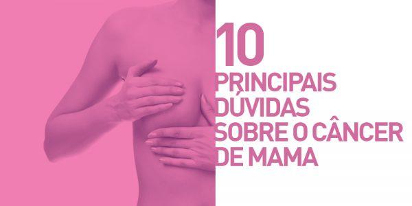 Câncer de Mama – Respostas Para as 10 Principais Dúvidas